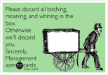 please-discard-all-bitching-moaning-and-whining-in-the-box-otherwise-well-discard-you-sincerely-management-01834